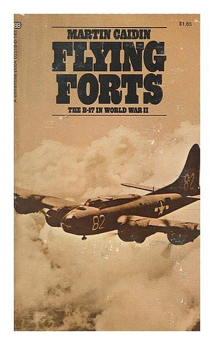 Flying Forts The B-17 in World War II: Caidin, Martin
