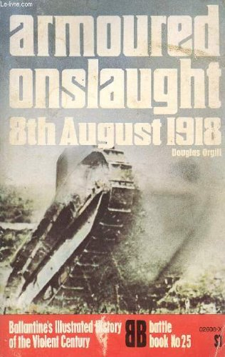 9780345026088: Armoured onslaught: 8th August 1918 (Ballantine's illustrated history of the violent century. Battle book)