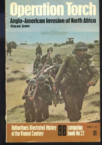 9780345028112: Operation Torch: Anglo-American invasion of North Africa (Ballantine's Illustrated History of the Violent Century, Campaign Book No. 22)