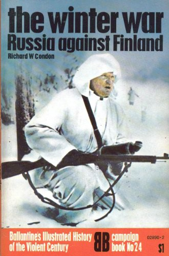 The Winter War: Russia Against Finland. Ballantine's Illustrated History of the Violent Century...