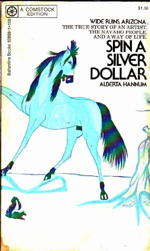 Spin a Silver Dollar: The True Story of an Artist, the Navajo People, and a Way of Life (Wide Ruins...