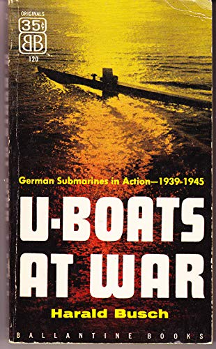 U-Boats At War: German Submarines in Action 1939-1945: Harald Busch