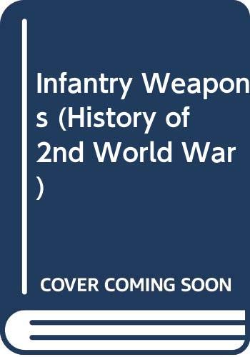 9780345097231: INFANTRY WEAPONS (HIST. OF 2ND WLD. WAR S)