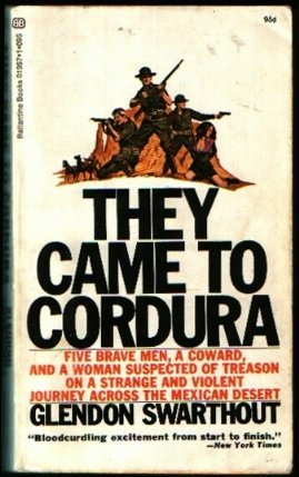 They Came to Cordura: glendon fred swarthout
