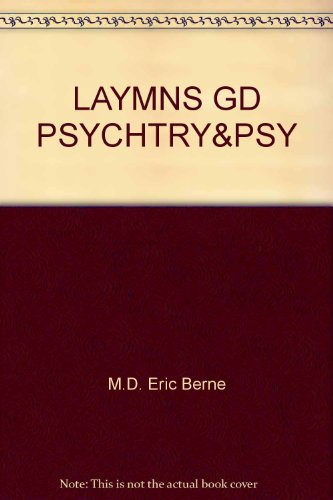 Layman's Guide to Psychiatry and Psychoanalysis: Eric Berne