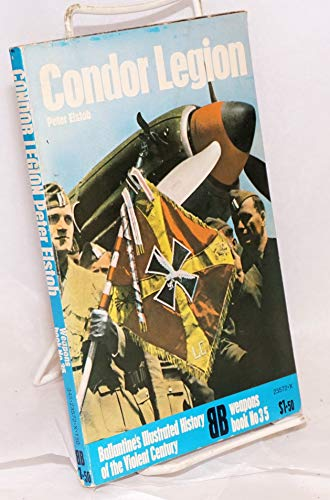 9780345235725: Condor Legion (Ballantine's Illustrated History of the Violent Century: Weapons Book #35)