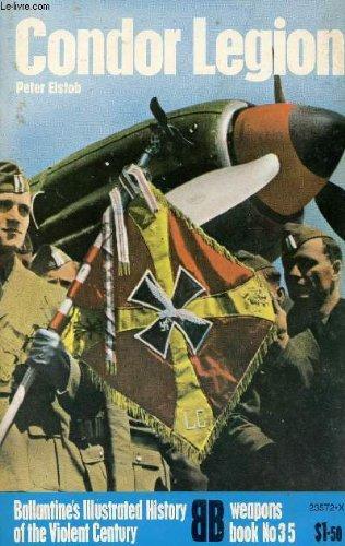 9780345235725: Condor Legion (Ballantine's Illustrated History of the Violent Century: Weapons Book #35)