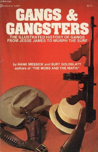 9780345238979: Gangs and Gangsters. The Illustrated History of Gangs from Jesse James to Murph the Surf