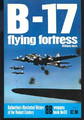 9780345239716: B-17 Flying Fortress (Ballantine's Illustrated History of the Violent Century : Weapons Book No. 40)