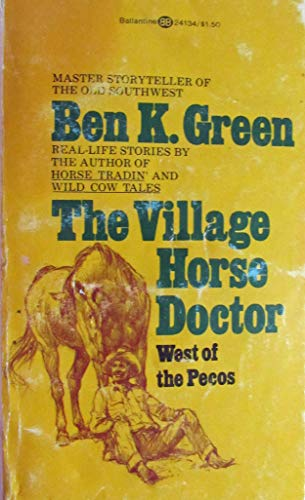 The Village Horse Doctor: West of the: Green, Ben K.