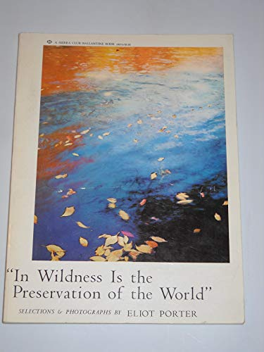 "9780345243133: ""In Wildness Is the Preservation of the World,"" from Henry David Thoreau. Selections & Photographs by Eliot Porter"