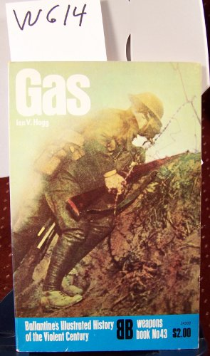 9780345243928: Gas (Ballantine's Illustrated History of the Violent Century / Weapons Book, No. 43)