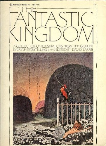 9780345244680: The Fantastic Kingdom: A Collection of Illustrations from the Golden Days of Storytelling