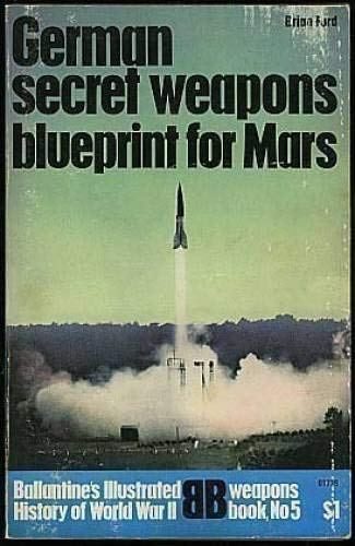 9780345249890: German Secret Weapons: Blueprint for Mars (Ballantine's Illustrated History of World War II, Weapons, Book #5)