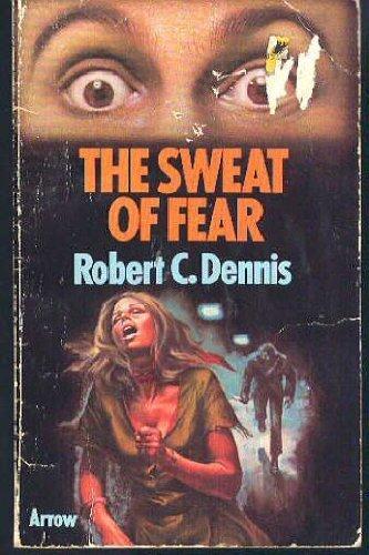 The Sweat of Fear: Dennis, Robert C.