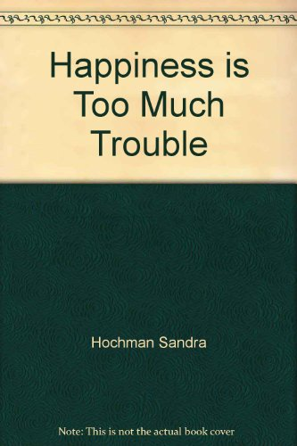 9780345255099: Happiness Is Too Much Trouble