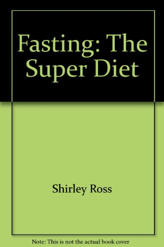 9780345258380: Fasting: The Super Diet