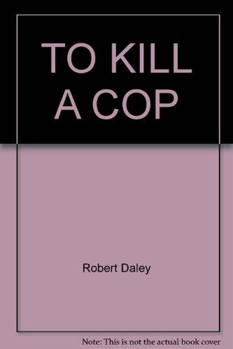 TO KILL A COP: Daley, Robert