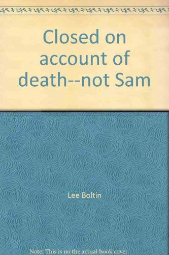 Closed on account of death--not Sam: Boltin, Lee