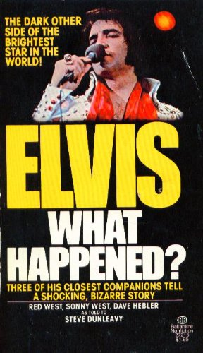 ELVIS WHAT HAPPENED? Three of His Closest Companions Tell a Shocking, Bizarre Story