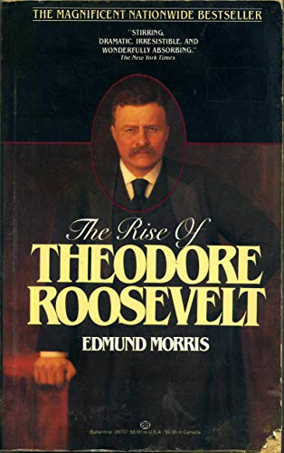theodore roosevelt and the rise of The rise of theodore roosevelt by edmund morris and a great selection of similar used, new and collectible books available now at abebookscom.