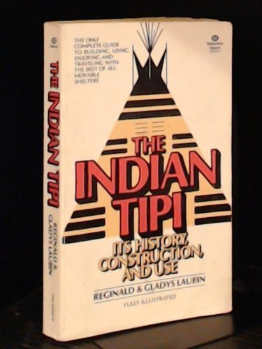 The Indian Tipi : It's History, Construction and Use