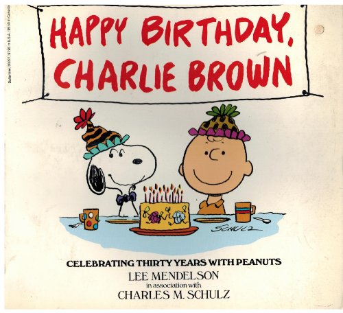 Happy Birthday, Charlie Brown: Celebrating Thirty Years with Peanuts.: Charles M. Schulz, in ...