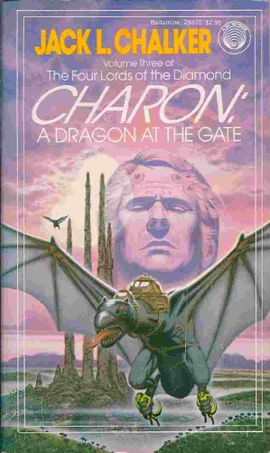 Charon: A Dragon at the Gate (The Four Lords of the Diamond, Vol. 3): Chalker, Jack L.