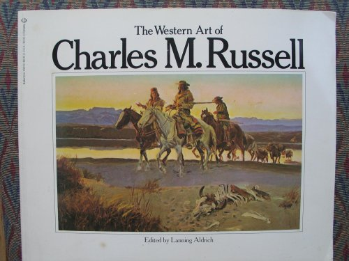 The Western Art of Charles M. Russell: LANNING ALDRICH