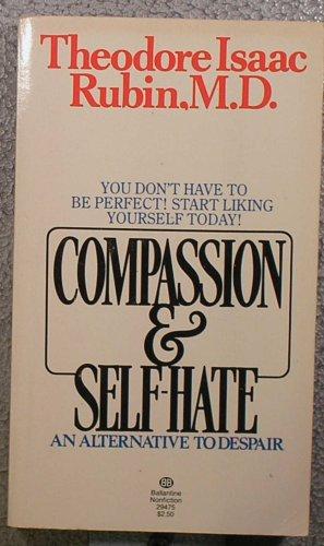 Compassion & Self Hate: Rubin M.D., Theodore I.