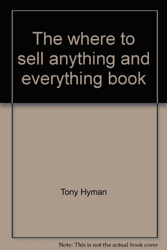 The where to sell anything and everything book: Hyman, Tony