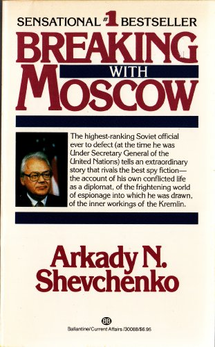 Breaking with Moscow: Shevchenko, Arkady N.