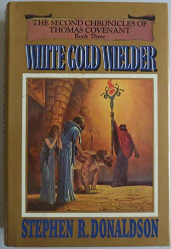 White Gold Wielder - Book Three of The Second Chronicles of Thomas Covenant (First Edition)