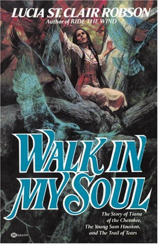 Walk In My Soul: The Story of Tianna of the Cherokee, The Young Sam Houston, and The Trail of Tears...