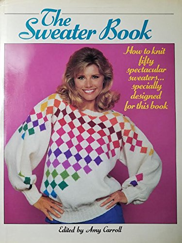 9780345308306: The Sweater Book: How to knit fifty spectacular sweaters...specially designed for this book