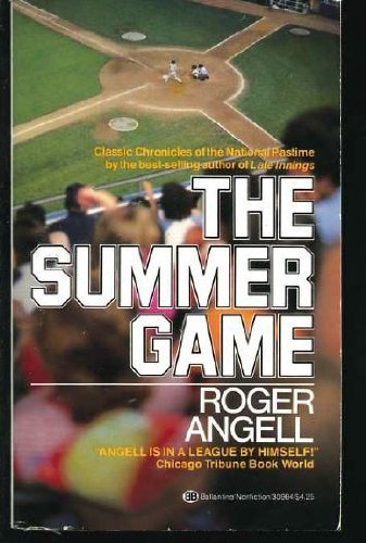 The Summer Game: Angell, Roger