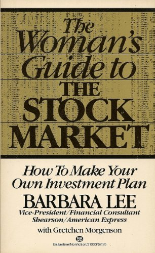 The Woman's Guide to the Stock Market: How to Make Your Own Investment Plan: Lee, Barbara
