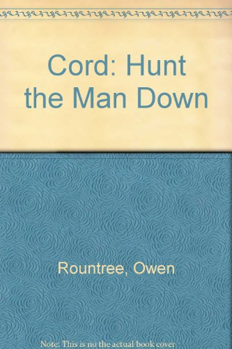Cord: Hunt the Man Down (SIGNED): Rountree, Owen (William Kittredge and Steven Krauzer)