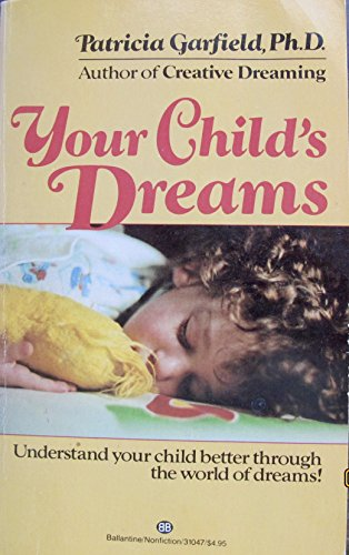 Your Child's Dreams: Patricia Garfield Ph.D.
