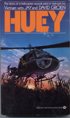 Huey: The Story of a Helicopter Assault: Jay Groen, David