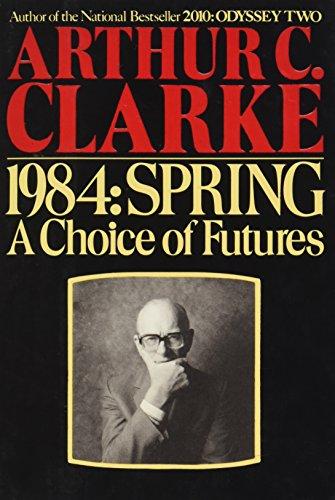 1984, Spring: A Choice of Futures: Arthur C. Clarke