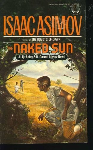 The Naked Sun (R. Daneel Olivaw, Book 2): Asimov, Isaac