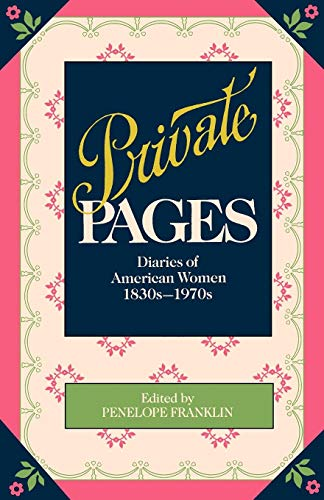 9780345314710: Private Pages: Diaries of American Women 1830s-1970s