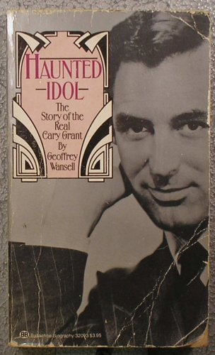 9780345320933: Haunted Idol: The Story of the Real Cary Grant