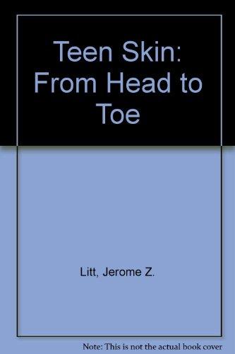 Teen Skin from Head to Toe: Litt, Jerome Z.,