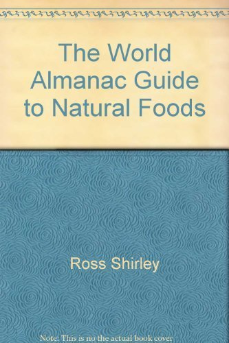 The World Almanac Guide to Natural Foods (0345326288) by Ross, Shirley