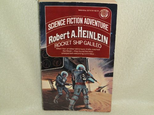 Rocket Ship Galileo: Robert A. Heinlein
