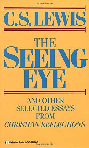The Seeing Eye and Other Selected Essays: C. S. Lewis