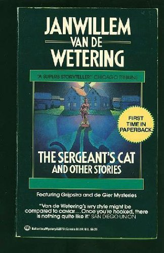 The Sergeant's Cat & Other Stories: Van De Wetering, Jan