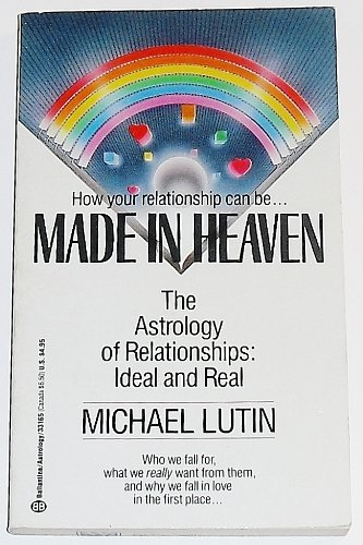 9780345331656: Made in Heaven: The Astrology of Relationships : Ideal and Real